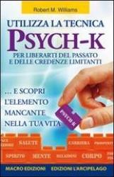 Utilizza la tecnica Psych-K per liberarti del passato e delle credenze limitanti ... e scopri l'elemento mancante nella tua vita