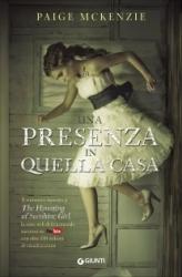 Una presenza in quella casa / Paige McKenzie con Alyssa Sheinmel. Libro primo