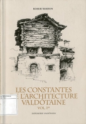 Les constantes de l'architecture valdôtaine . Vol. 1