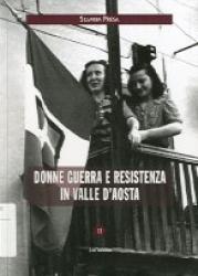 Donne, guerra e Resistenza in Valle d'Aosta / Silvana Presa. 2