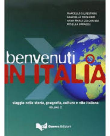 Benvenuti in Italia : viaggio nella storia, geografia, cultura e vita italiana / Marcello Silvestrini... [et al.]. Vol. 2