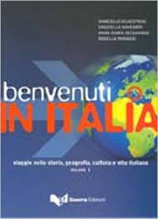 Benvenuti in Italia : viaggio nella storia, geografia, cultura e vita italiana / Marcello Silvestrini... [et al.]. Vol. 1