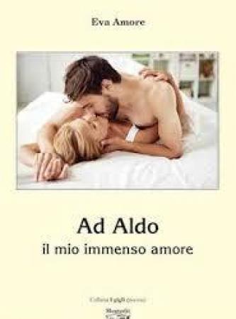 Ad Aldo, il mio immenso amore