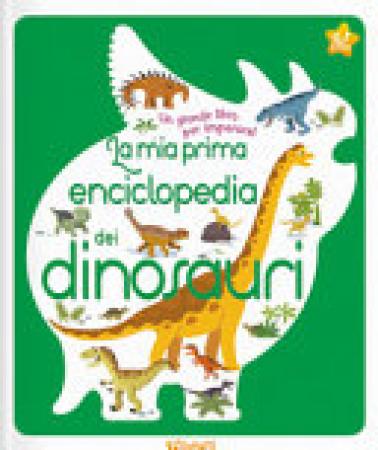 La mia prima enciclopedie dei dinosauri