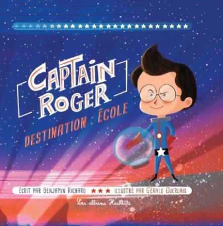 Captain Roger. 1, Destination: école