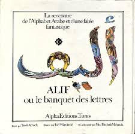 Alif ou le banquet des lettres /écrit par Taïeb Achach