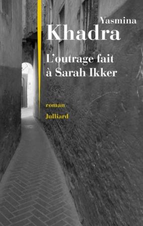 L'outrage fait à Sarah Ikker : roman / Yasmina Khadra. Tome 1