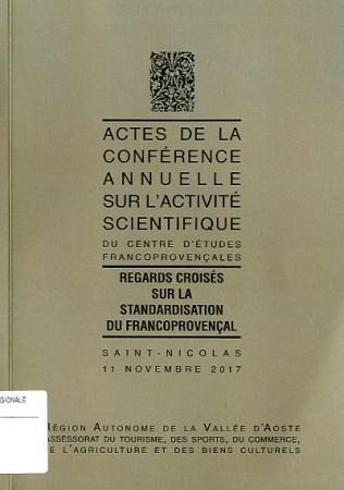 Regards croisés  sur la standardisation du francoprovençal: actes de la conférence annuelle sur l'activité scientifique du Centre d'études francoprovençales