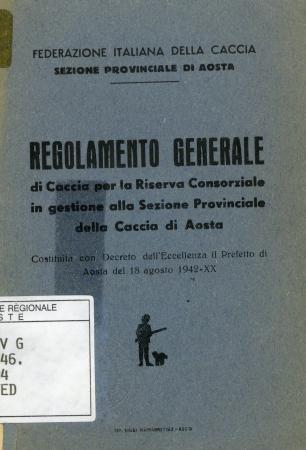 Regolamento generale di caccia per la riserva consorziale in gestione alla Sezione provinciale della caccia di Aosta