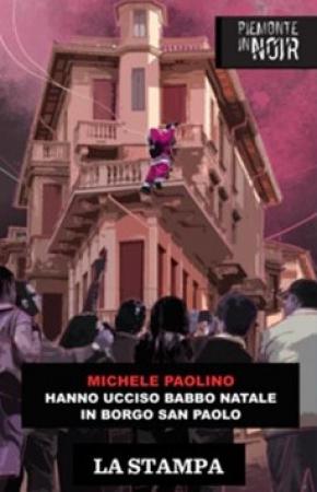 Hanno ucciso Babbo Natale in Borgo San Paolo