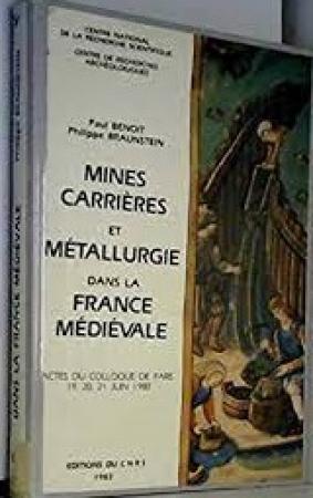 Mines, carrières et métallurgie dans la France médiévale