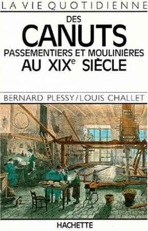 La vie quotidienne des canuts, passementiers et moulinières au XIXe siècle