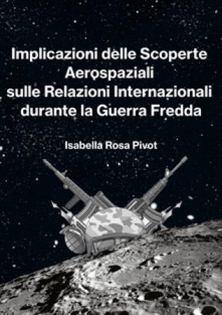 Implicazioni delle scoperte aerospaziali sulle relazioni internazionali durante la guerra fredda